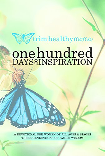 One Hundred Days of Inspiration: Devotional for Women of All Ages & Stages (Trim Healthy Mama):...
