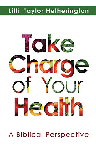 Take Charge of Your Health: A Biblical Perspective: Hetherington, LILLI Taylor