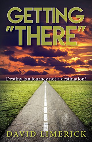 Getting There: Destiny is a Journey, Not a Destination: Limerick, David
