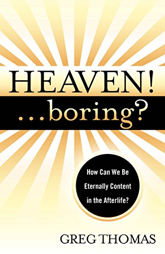 9781940269467: Heaven!... Boring?: How We Can Be Eternally Content in the Afterlife