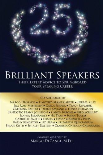 25 Brilliant Speakers: Their Expert Advice to: DeGange, Margo; Dalton,