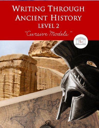 9781940282749: Writing Through Ancient History Level 2 Cursive Models: An Ancient History Based Writing Curriculum, Teaching Elementary Writing via Stories of the ... Grades 3 to 5 (Writing Through History)