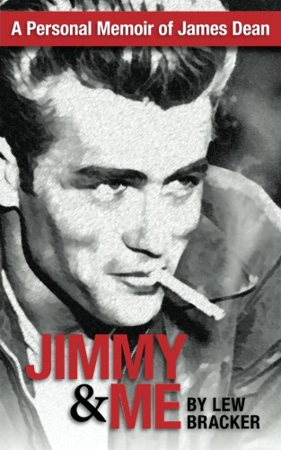 Jimmy Me: A Personal Memoir of a Great Friendship: James Dean Lew Bracker: Lew Bracker