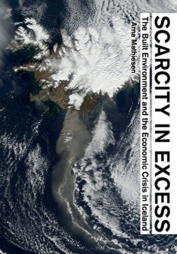 Scarcity in Excess: The Built Environment and the Economic Crisis in Iceland