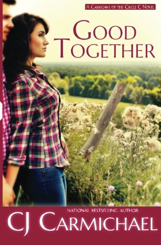 Good Together (The Carrigans of the Circle C) (Volume 1): CJ Carmichael