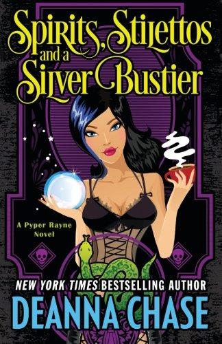 Spirits, Stilettos, and a Silver Bustier (Pyper Rayne) (Volume 1): Chase, Deanna