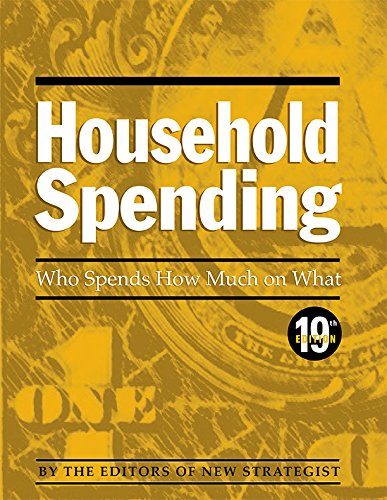 Household Spending: Who Spends How Much on What, 19th ed.: LLC New Strategist Press