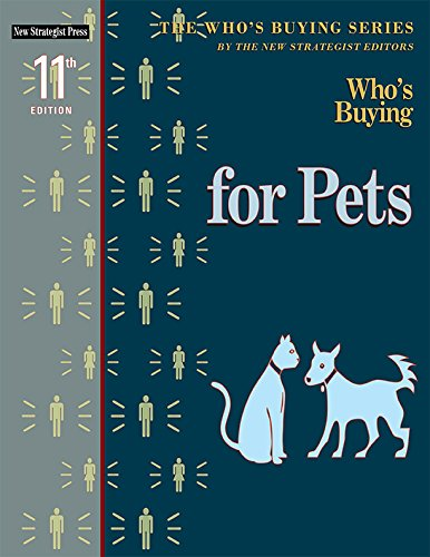 Who's Buying for Pets (Who's Buying Series), 11th ed,: New Strategist Editors