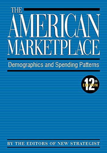 The American MarketplaceDemographics and Spending Patterns12th ed: The New Strategist Press Editors