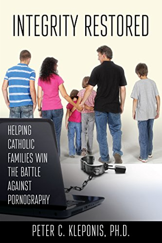 9781940329918: Integrity Restored: Helping Catholic Families Win the Battle Against Pornography