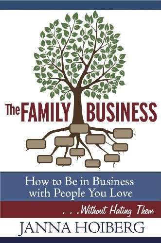 9781940342009: The Family Business: How to Be in Business with People You Love . . . Without Hating Them