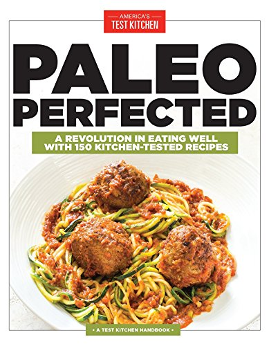 9781940352428: Paleo Perfected: A Revolution in Eating Well with 150 Kitchen-Tested Recipes