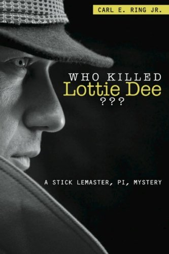 Who Killed Lottie Dee?: A Stick LeMaster, PI, Mystery: Carl E. Ring Jr.
