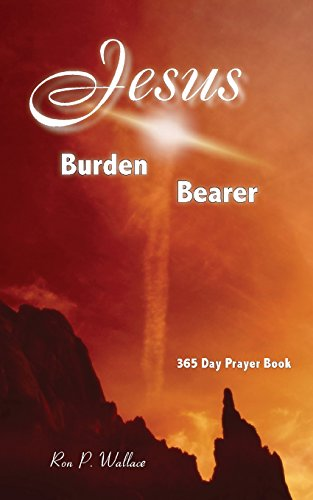 Jesus, Burden Bearer: Ron P Wallace