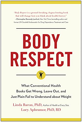 9781940363196: Body Respect: What Conventional Health Books Get Wrong, Leave Out, and Just Plain Fail to Understand about Weight