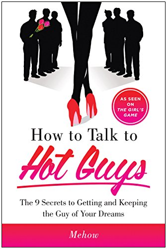 9781940363202: How to Talk to Hot Guys: The 9 Secrets to Getting and Keeping the Guy of Your Dreams