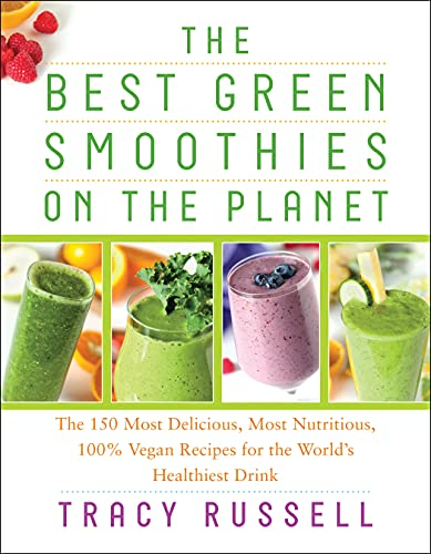9781940363271: The Best Green Smoothies on the Planet: The 150 Most Delicious, Most Nutritious, 100% Vegan Recipes for the World's Healthiest Drink