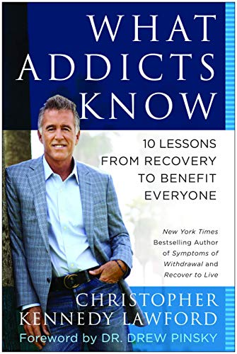 9781940363745: What Addicts Know: 10 Lessons from Recovery to Benefit Everyone