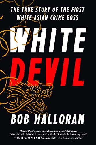 White Devil: The True Story of the First White Asian Crime Boss: Halloran, Bob