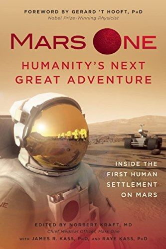 9781940363837: Mars One: Humanity's Next Great Adventure: Inside the First Human Settlement on Mars