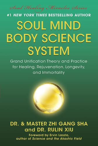 9781940363998: Soul Mind Body Science System: Grand Unification Theory and Practice for Healing, Rejuvenation, Longevity, and Immortality