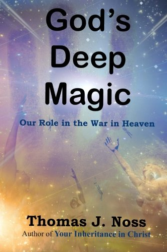 9781940365015: God's Deep Magic: Our Role in the War in Heaven