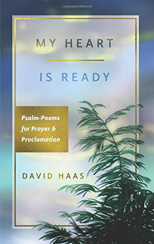 My Heart is Ready: Psalm-Poems for Prayer & Proclamation: David Haas