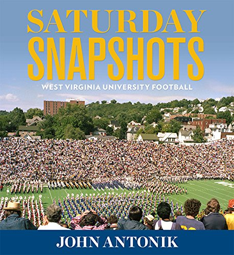 Saturday Snapshots: West Virginia University Football (Hardcover): John Antonik