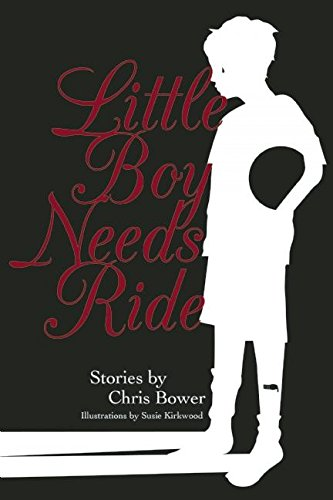 Little Boy Needs Ride: And Other Stories: Bower, Chris
