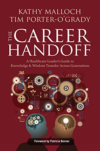 The Career Handoff: A Healthcare Leader's Guide to Knowledge & Wisdom Transfer Across ...