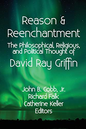 Reason & Reenchantment: The Philosophical, Religious, & Political Thought of David Ray ...