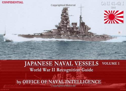 ONI 41-42I Japanese Naval Vessels Volume 1: World War II Recognition Guide: Office of Naval ...