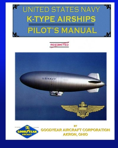 United States Navy K-Type Airships Pilot's Manual: Goodyear Aircraft Corporation