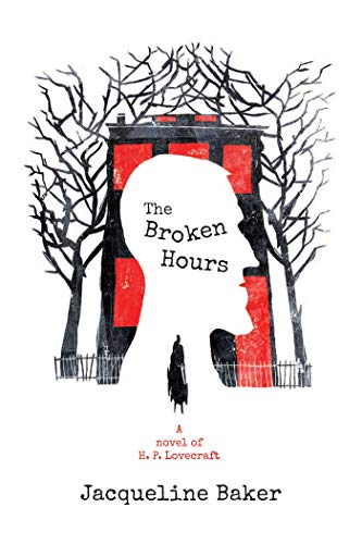 The Broken Hours: A Novel of H. P. Lovecraft: Jacqueline Baker