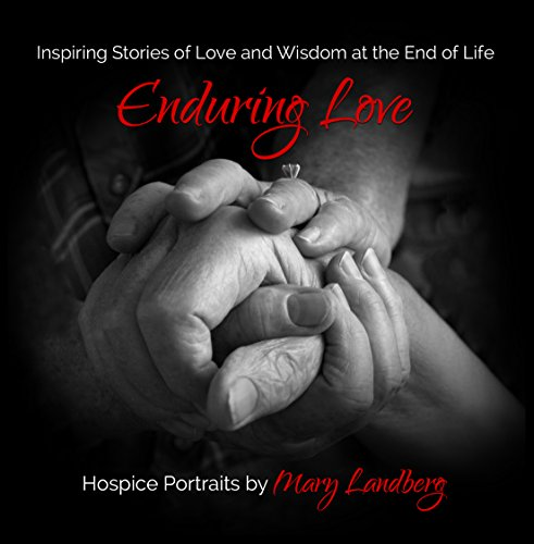 Enduring Love: Inspiring Stories of Love and Wisdom at the End of Life (The humanKIND Project): ...