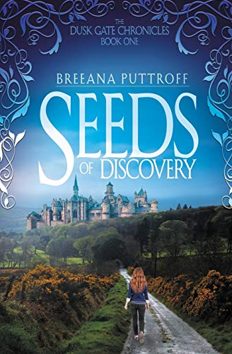 Seeds of Discovery (The Dusk Gate Chronicles): Puttroff, Breeana