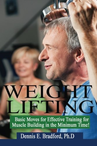 9781940487052: Weight Lifting: Basic Moves for Effective Training for Muscle Building in Minimum Time! (A Better Body Forever series) (Volume 6)