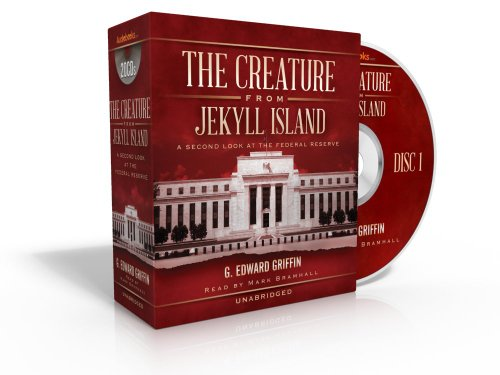 The Creature from Jekyll Island: A Second: G. Edward Griffin