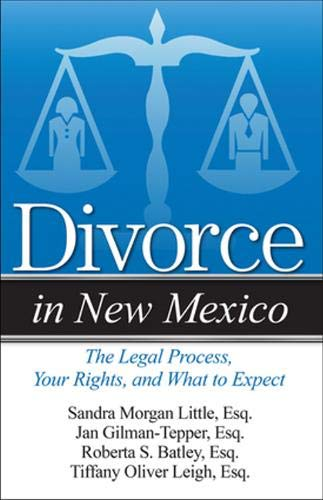 Divorce in New Mexico: The Legal Process, Your Rights, and What to Expect: Batley, Roberta S.; ...