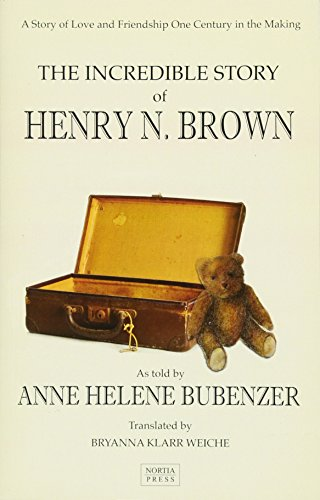 The Incredible Story of Henry N. Brown: Bubenzer, Anne H.