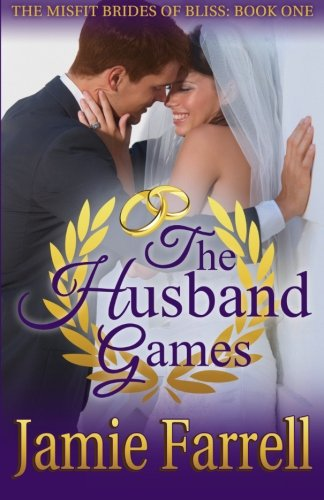 1: The Husband Games (Misfit Brides of Bliss) (Volume 1): Jamie Farrell