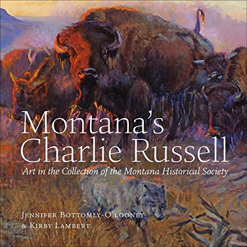 Montana's Charlie Russell: Art in the Collection of the Montana Historical Society: Montana ...