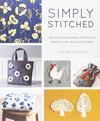 Simply Stitched: Beautiful Embroidery Motifs and Projects with Wool and Cotton: Higuchi, Yumiko