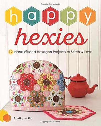 9781940552309: Happy Hexies: 12 Hand Pieced Hexagon Projects to Stitch and Love