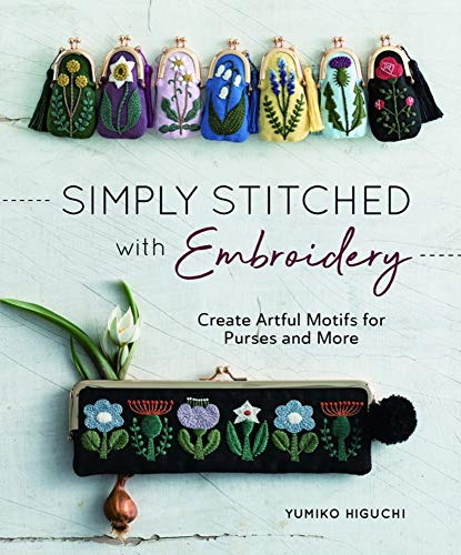 9781940552460: Simply Stitched With Embroidery: Create Artful Motifs for Purses and More