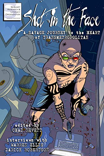 9781940589008: Shot in the Face: A Savage Journey to the Heart of Transmetropolitan