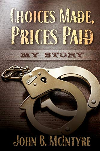 9781940598017: Choices Made, Prices Paid: My Story
