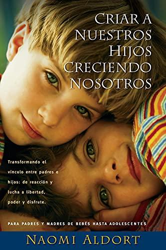 9781940598680: Criar A Nuestros Hijos Creciendo Nosotros: Transformando el Vinculo Entre Padres e Hijos: De Reaccion y Lucha a Liberdad, Poder y Disfrute (Spanish Edition)