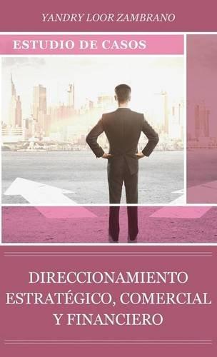 9781940600475: DIRECCIONAMIENTO ESTRATÉGICO, COMERCIAL Y FINANCIERO: ESTUDIO DE CASOS (Spanish Edition)