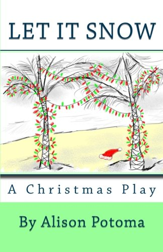 Let It Snow A Christmas Play Ms.: Alison Potoma
